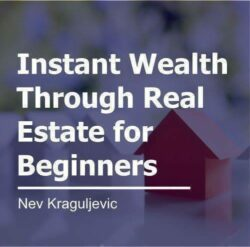 Instant Wealth Through Real Estate for Beginners